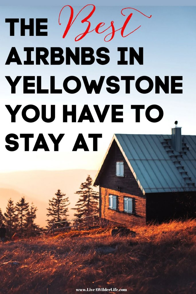 "Pinterest Graphic with words ""The best Airbnbs in yellowstone you have to stay at"" and rustic cabin with Mountain View"